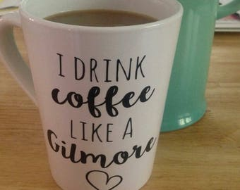I Drink Coffee Like a Gilmore Girl Mug| Personalized Mug|Friend Gift|Mom Gift|Gilmore Girls|Funny Mug|Custom Mug