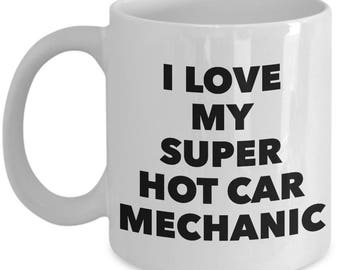 Cool Gift coffee mug - I love my super hot Car Mechanic - Unique gift mug for Car Mechanic