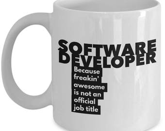 Software Developer because freakin' awesome is not an official job title - Unique Gift Coffee Mug