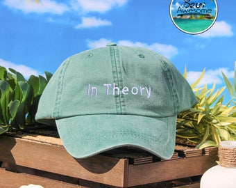 In Theory Embroidered Baseball Hat, In Theory Dad Hat, Cute Gift, Choose Your Own Color Hat, Customized Hat, Funny Saying Dad Hat