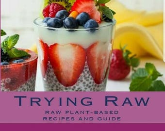 Trying Raw Cookbook - Easy Raw Food Recipes