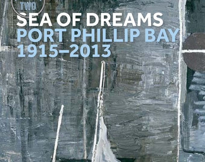 Sea of Dreams: Port Phillip Bay 1915-2013 (Part two), exhibition catalogue