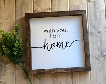 With you I am home - Home - Love - Family - Marriage - Spouse - Farmhouse sign - Wood sign - Master bedroom - Family room