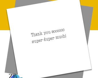 Thank You so super duper much - Love - Appreciate - Blank Card - ZB Designs