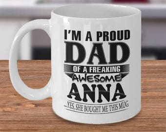 Proud Dad Of A Freaking Awesome Anna Coffee Mugs, Funny Dad Mug, Best Dad Mugs, Mugs For Dad, For Him, Father's Day Gifts, Customizable Name