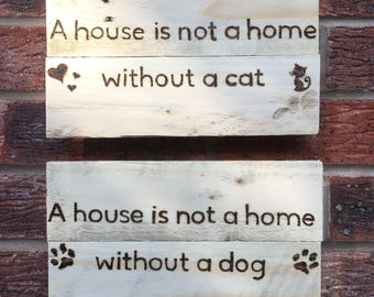 Pet wall sign - a house is not a home without a dog/cat