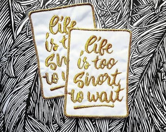 LIFE'S TOO SHORT To wait, Iron-on / Sew-on, Rayon Patch, Embroidered Patches Applique Embroidery • Surreal Art Trash Punk Rock Hippie Street