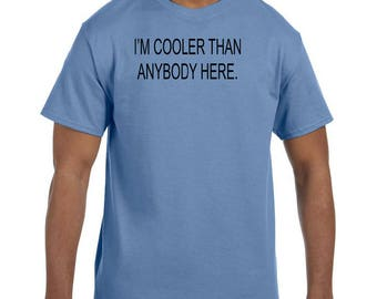 Funny Humor Tshirt I'm Cooler Than Anybody Here model xx50723
