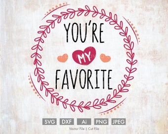 You're my Favorite - Cut File/Vector, Silhouette, Cricut, SVG, PNG, Clip Art, Download, Holidays, Hearts, Valentine's Day, Wreath, Cute