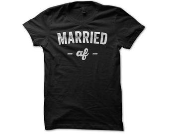 Married AF Shirt - Wedding Day Shirts - Honeymoon Shirts - Newlywed Shirts - Married Life Shirt - Just Married - Gift For Wife