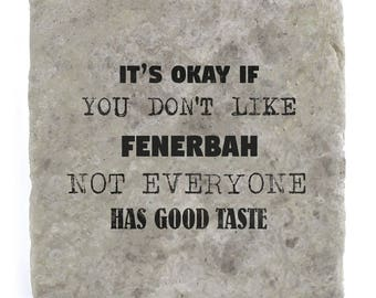 It's OK if you don't like Fenerbah Marble Tile Coaster