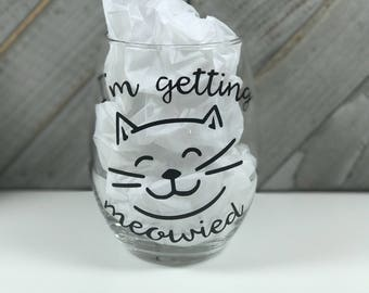 Getting Meowied wine glass, getting meowied, I'm getting married, meowied wine glass, stemless wine glass, custom wine glass, bridal gift