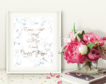 I Just Want to Drink Coffee & Make Pretty Things, Printable Rose Gold and Marble Wall Art, Inspirational Quote, Office or Craft Room, 8x10