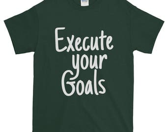 Short-Sleeve Execute your Goals T-Shirt