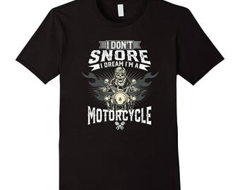 Funny Motorcycle T Shirt - Motorcycle Rider Gift - Motorcycle Lover Shirt - I Don't Snore I Dream I'm A Motorcycle