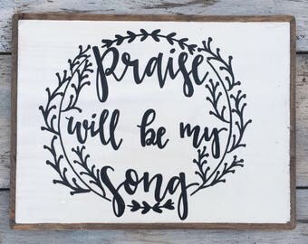 Praise will be My Song Farmhouse Sign