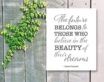 The Future Belongs to Those Who Believe in the Beauty of Their Dreams Eleanor Roosevelt Quote Print Graduation Gift Apartment Art Dorm Art