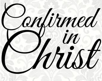 Confirmed in Christ (SVG, PDF, Digital File Vector Graphic)