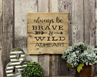 Always Be Brave & Wild At Heart. Wood Sign. Country Decor. Rustic Decor. Inspirational. Home Decor. Rustic Wood Sign.  Primitive Sign.