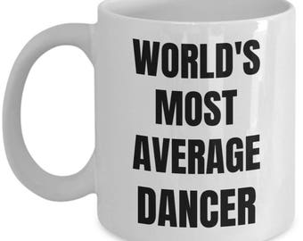Dancer Mug - Coffee Cup - World's Most Average Dancer- Dancer Gifts