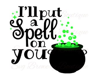 I'll put a spell on you, Halloween, cauldron, SVG (layered), PNG, DXF, for cricut, silhouette studio, cut file, vinyl decal, t shirt design