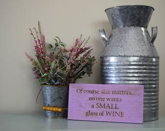 Engraved Pallet Wood Sign- Of Course Size Matters, No One Wants a Small Glass of Wine | Funny Quote | Gift | Laser | Wino | Home Decor