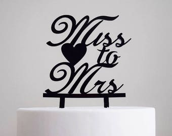 Miss to Mrs Cake Topper | Wedding | Bridal Shower | Engagement Party | Heart | Acrylic |