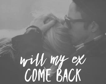 Will My Ex Come Back? **Same Day Reading**