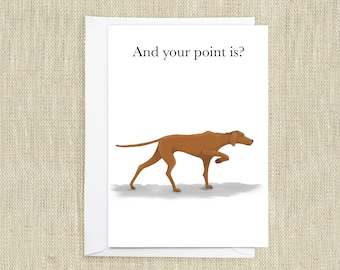 Your Point Is? Greetings Card for Dog and Vizsla lovers. Blank A6