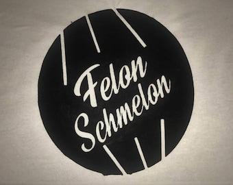 Felon Schmelon Logo Print White Shirt Small-5XL Prison Parole Freedom Hope Success
