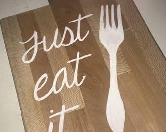 Just Eat It. Eat Pray Love.