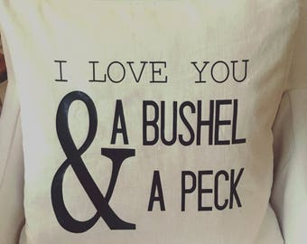 I Love You a Bushel and a Peck Pillow Cover / Farmhouse Decor