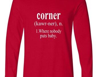 Corner (Where Nobody Puts Baby)  Long Sleeved Tee Men's/Women's Fun Retro
