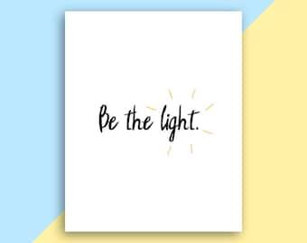 Be the Light - digital download - printable art - minimalist art