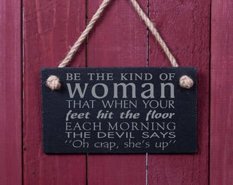 Fun slate sign: Be the kind of woman that when your feet hit the floor each morning the devil says of crap she's up (FAD1018)