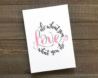 Original Hand Lettered Quote 5x7 - do what you love what you do