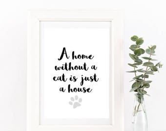A home without a cat is just a house/Home Monochrome Quote/Print/Cat lovers