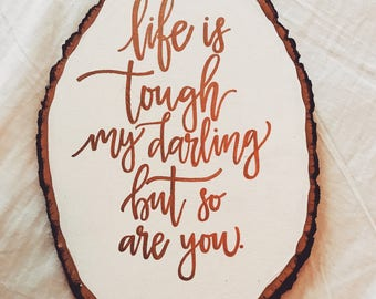 Life is tough my darling but so are you- Hand painted wooden plaque