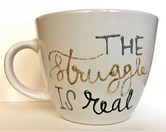 Hand Painted Mug - White - The Struggle is Real