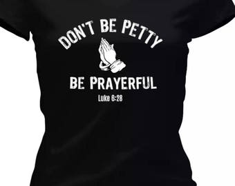 Don't Be Petty Be Prayerful!