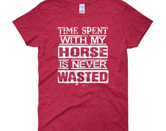 Time Spent With My Horse..., Womens Short Sleeve T-shirt