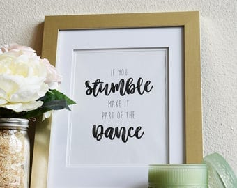 If You Stumble Make It Part of The Dance Quote Art Wall Print