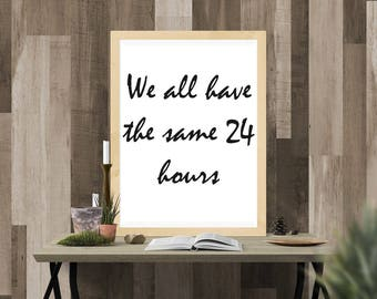 We all have the same 24 hours, printable Art, Dorm Decor, Motivational Quotes, Inspirational Quote,Office Decor,Wall Art, Motivational Print