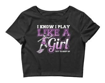 I Know I Play Like a Girl, Try To Keep Up Soccer Women's Crop Top