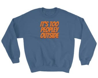 Its too peopley outside - anti social - Sweatshirt