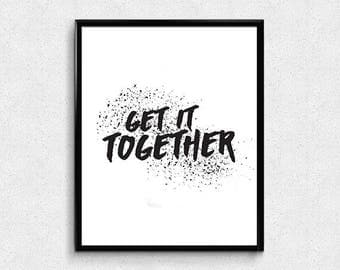 GET IT TOGETHER graphic poster ready to print *digital download*