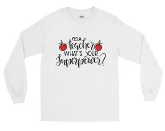 I'm a teacher, what's your super power? Long Sleeve T-Shirt