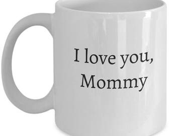love you mommy, gift for mom, mothers gift, mommy mug,love mommy mug, love mommy cup,love you mom,love my mom,mother's day mug, mom gift