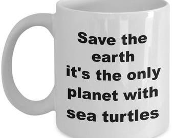 Sea Turtle Mug - Sarcastic Save The Earth Coffee Cup
