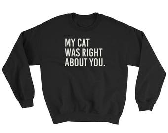 My Cat Was Right About You Funny Sweatshirt